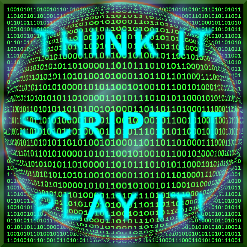 THINK IT - SCRIPT IT - PLAY IT! F.O.P. Motto